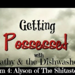 Getting Possessed with Kathy and the Dishwasher: Fourth Victim: Alyson of The Shitastrophy