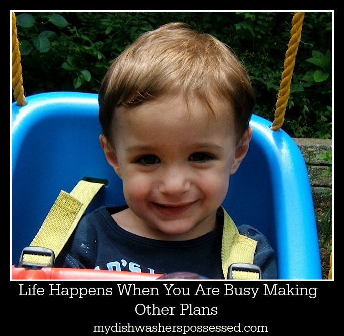 Life Happens When You Are Making Other Plans