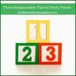 Three Indispensable Tips for Every Parent
