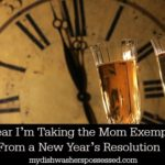 This Year I'm Taking the Mom Exemption From a New Year's Resolution