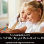 A Lesson in Love: The Little Girl Who Taught Me to Spell the Word Love