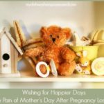 Wishing for Happier Days: The Pain of Mother's Day After Pregnancy Loss