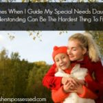 Sometimes When I Guide My Special Needs Daughter Understanding Can Be The Hardest Thing To Find