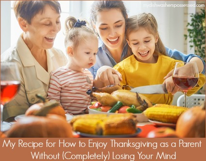 My Recipe for How to Enjoy Thanksgiving as a Parent Without (Completely) Losing Your Mind